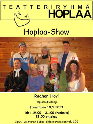 Raahen Hovi  Hoplaan sketsejä  Lauantaina 18.5.2013  klo: 19.00 – 21.00 (ruokailu) 21.00 ohjelma