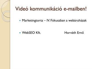 Videó kommunikáció e-mailben!