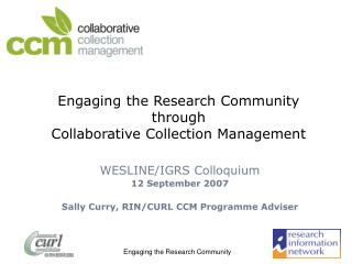 Engaging the Research Community through  Collaborative Collection Management
