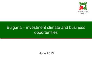 Bulgaria � investment climate and business opportunities