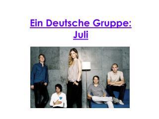Ein Deutsche Gruppe: Juli