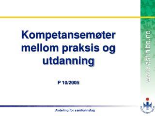 Kompetansemøter mellom praksis og utdanning P 10/2005