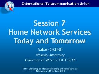 Session 7 Home Network Services Today and Tomorrow