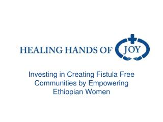 Investing in Creating Fistula Free Communities by Empowering Ethiopian Women