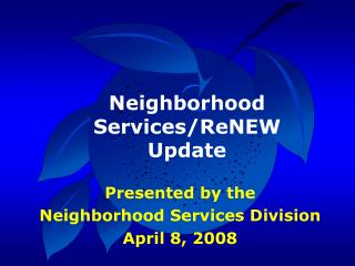 Presented by the Neighborhood Services Division April 8, 2008