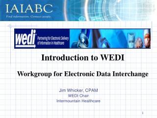 Jim Whicker, CPAM WEDI Chair Intermountain Healthcare