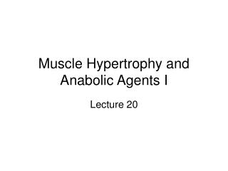 Muscle Hypertrophy and Anabolic Agents I