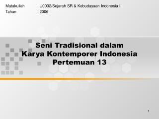 Seni Tradisional dalam  Karya Kontemporer Indonesia Pertemuan 13