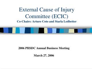 External Cause of Injury Committee (ECIC)  Co-Chairs: Arturo Coto and Starla Ledbetter