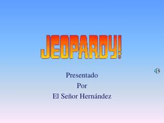 Presentado  Por  El Señor Hernández