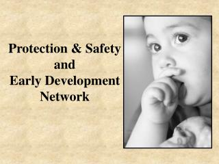 Protection & Safety and  Early Development Network