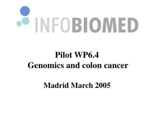 Pilot WP6.4  Genomics and colon cancer Madrid March 2005