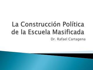 La  Construcción Política  de la Escuela  Masificada