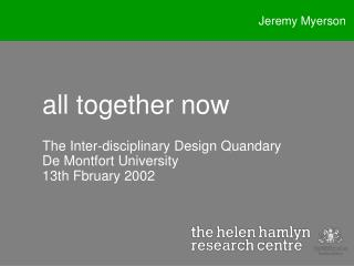 all together now The Inter-disciplinary Design Quandary De Montfort University 13th Fbruary 2002