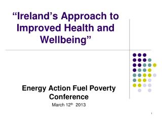 """ Ireland ' s Approach to Improved Health and Wellbeing """