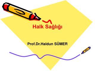 Halk Sağlığı Prof.Dr.Haldun SÜMER