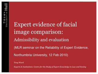 Expert evidence of facial image comparison: Admissibility and evaluation MLR seminar on the Reliability of Expert Eviden