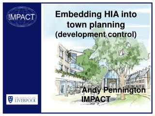 Embedding HIA into town planning  (development control) Andy Pennington IMPACT
