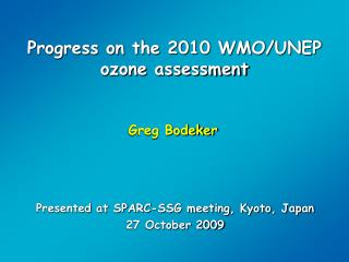 Progress on the 2010 WMO/UNEP ozone assessment