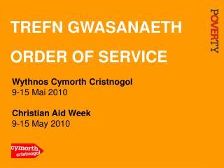 TREFN GWASANAETH ORDER OF SERVICE