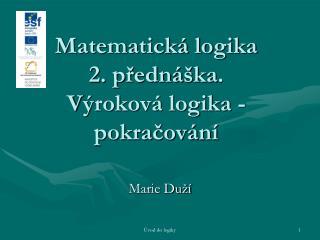 Matematická logika 2. přednáška .  V ýroková logika - pokračování