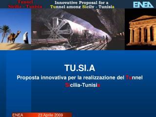 TU.SI.A Proposta innovativa per la realizzazione del Tunnel      Sicilia-Tunisia