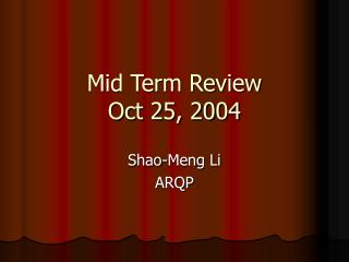 Mid Term Review Oct 25, 2004