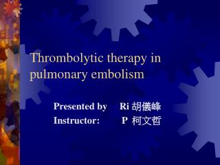 Thrombolytic therapy in pulmonary embolism