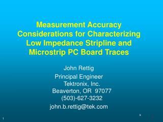 John Rettig Principal Engineer Tektronix, Inc. Beaverton, OR  97077 (503)-627-3232