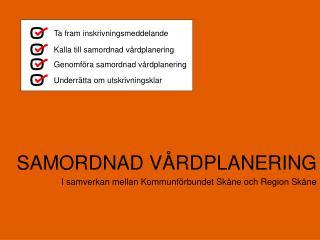 SAMORDNAD VÅRDPLANERING I samverkan mellan Kommunförbundet Skåne och Region Skåne