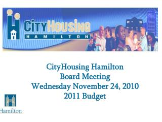 CityHousing Hamilton Board Meeting Wednesday November 24, 2010 2011 Budget