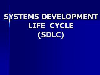SYSTEMS DEVELOPMENT LIFE  CYCLE SDLC