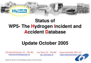 Status of  WP5- The  H ydrogen  I ncident and  A ccident  D atabase Update October 2005