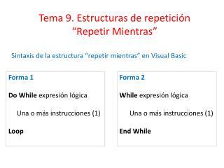 Forma 1 Do  While expresión lógica Una  o más instrucciones (1) Loop