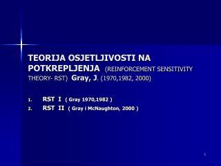RST  I ( Gray 1970,1982 ) RST  II ( Gray i McNaughton, 2000 )