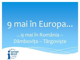 9  mai în  Europa ...