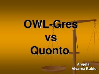 OWL-Gres vs Quonto