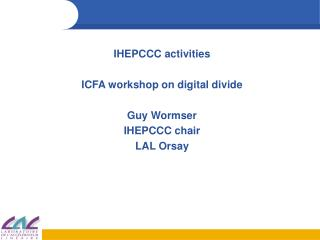 IHEPCCC activities ICFA workshop on digital divide Guy Wormser IHEPCCC chair LAL Orsay