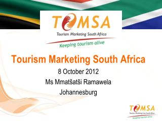 Tourism Marketing South Africa  8 October 2012  Ms  Mmatšatši  Ramawela Johannesburg