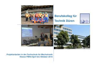 Projektarbeiten in der Fachschule für Mechatronik Klasse FM4A April bis Oktober 2010