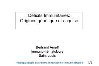 Déficits Immunitaires:  Origines génétique et acquise