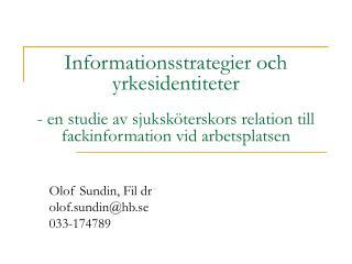 Olof Sundin, Fil dr olof.sundin@hb.se 033-174789