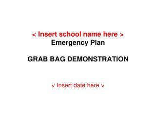 < Insert school name here > Emergency Plan GRAB BAG DEMONSTRATION