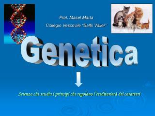 Scienza che studia i principi che regolano l'ereditarietà dei caratteri