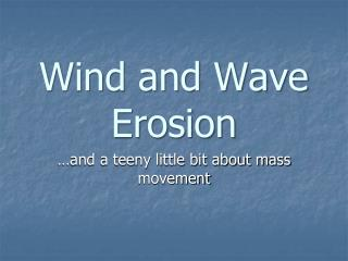 Wind and Wave Erosion