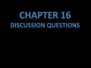 Chapter 16 Discussion Questions