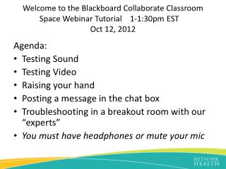 Welcome to the Blackboard Collaborate Classroom Space Webinar Tutorial	1-1:30pm EST  Oct  12, 2012