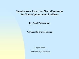 Simultaneous Recurrent Neural Networks  for Static Optimization Problems By: Amol Patwardhan