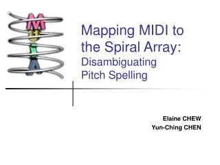 Mapping MIDI to  the Spiral Array: Disambiguating  Pitch Spelling