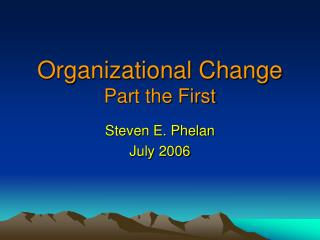 Organizational Change  Part the First